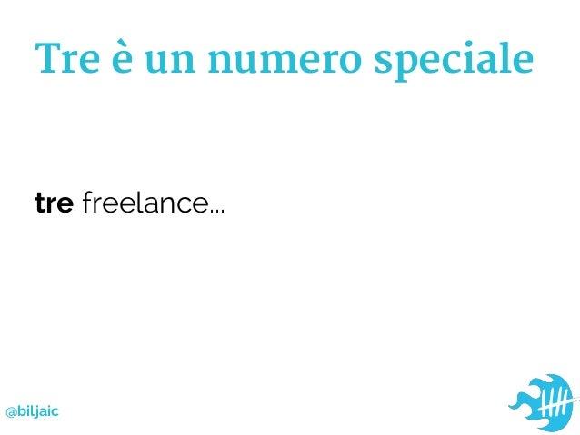 Tre è un numero specialetre freelance...@biljaic