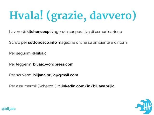 Hvala! (grazie, davvero)Lavoro @ kitchencoop.it agenzia cooperativa di comunicazioneScrivo per sottobosco.info magazine on...