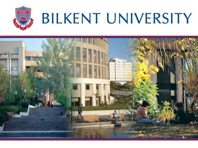 Bilkent University • Establihed in 1984 • First private non-profit university in Turkey • First students admitted in 1986 ...