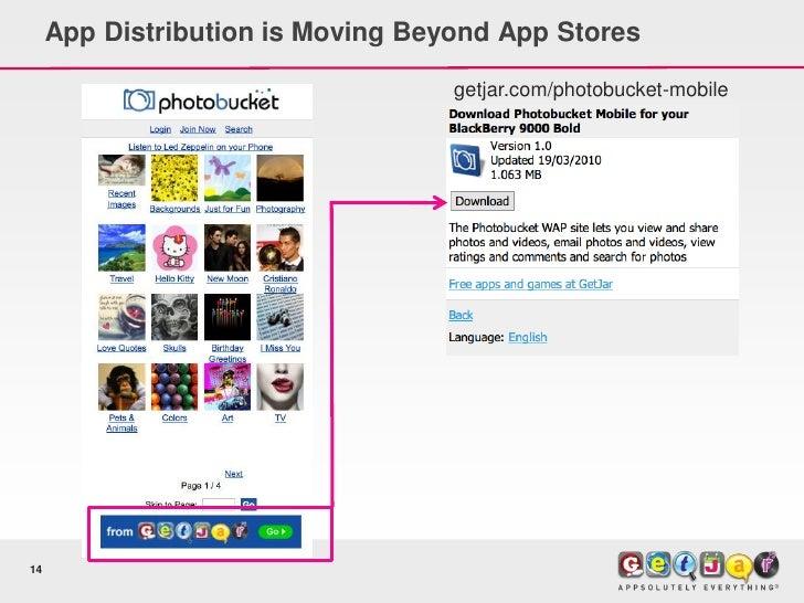 App Distribution is Moving Beyond App Stores                                     getjar.com/photobucket-mobile     14