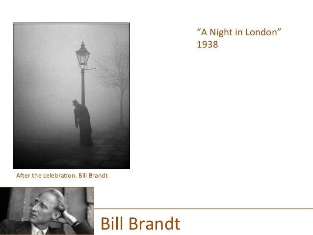 """A  Night  in  London""   1938      Bill  Brandt   A]er  the  celebra)on.  Bill  Brandt"