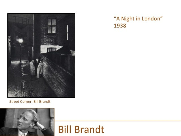 """A  Night  in  London""   1938      Bill  Brandt   Street  Corner.  Bill  Brandt"