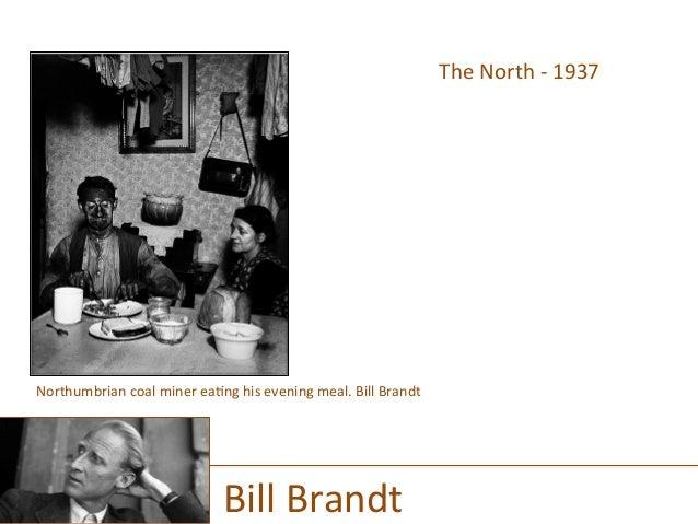 The  North  -‐  1937         Bill  Brandt   Northumbrian  coal  miner  ea)ng  his  evening  m...