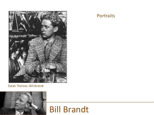 Portraits      Bill  Brandt   Dylan  Thomas.  Bill  Brandt