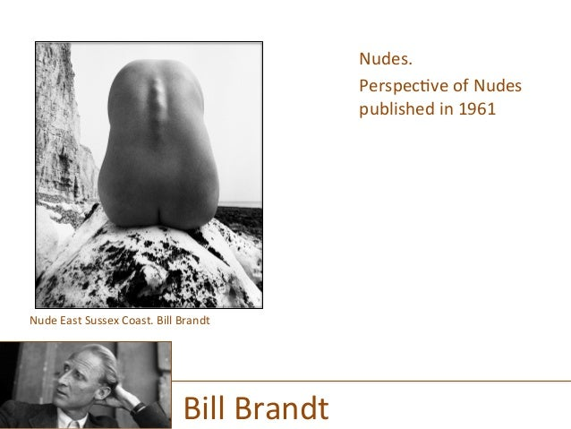 Nudes.   Perspec)ve  of  Nudes   published  in  1961         Bill  Brandt   Nude  East  Sussex ...