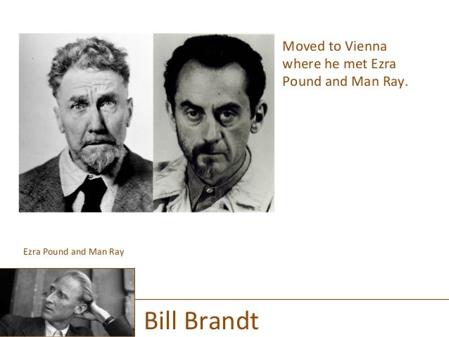 Moved  to  Vienna   where  he  met  Ezra   Pound  and  Man  Ray.   Bill  Brandt   Ezra  Pound...