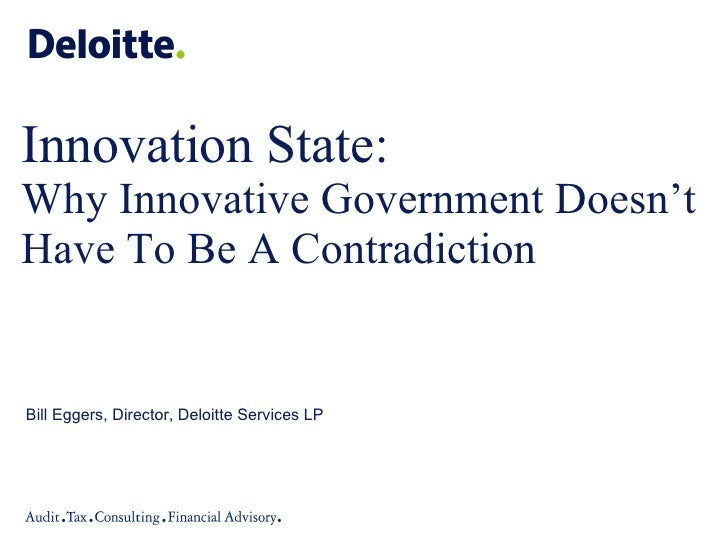 Innovation State:  Why Innovative Government Doesn't Have To Be A Contradiction Bill Eggers, Director, Deloitte Services LP