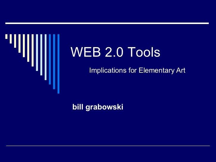 WEB 2.0 Tools   Implications for Elementary Art bill grabowski