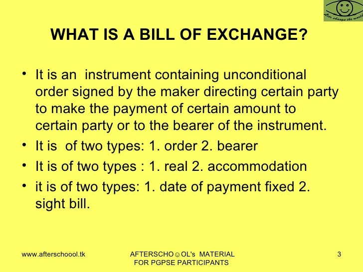 bills of exchange Bill of exchange, can be understood as a written negotiable instrument, that carries an unconditional order to pay a specified sum of money to a designated person or to the holder of the instrument, as directed in the instrument by the maker.