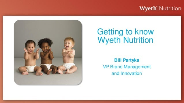 Getting to know Wyeth Nutrition Bill Partyka VP Brand Management and Innovation