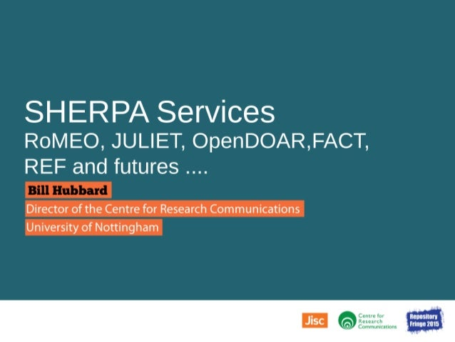 """SHERPA Services  RoMEO,  JULIET,  OpenDOAR, FACT,  REF and futures   if"""" ilk! -iomri Director of the Centre for Research C..."""