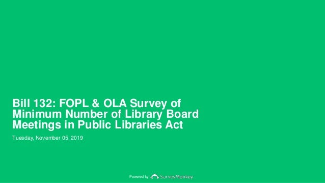 Powered by Bill 132: FOPL & OLA Survey of Minimum Number of Library Board Meetings in Public Libraries Act Tuesday, Novemb...