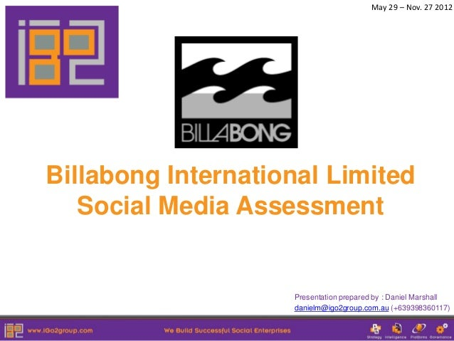 May 29 – Nov. 27 2012Billabong International Limited   Social Media Assessment                    Presentation prepared by...
