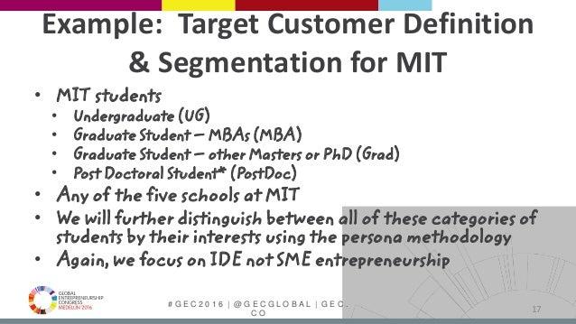 # G E C 2 0 1 6   @ G E C G L O B A L   G E C . C O Example: Target Customer Definition & Segmentation for MIT • MIT stude...