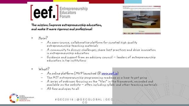 # G E C 2 0 1 6   @ G E C G L O B A L   G E C . C O The mission: Improve entrepreneurship education, and make it more rigo...