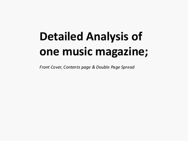 Detailed Analysis ofone music magazine;Front Cover, Contents page & Double Page Spread