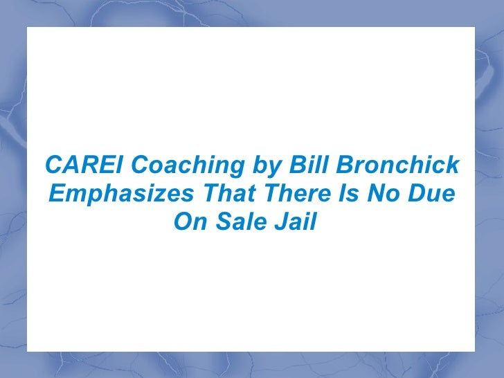 CAREI Coaching by Bill Bronchick Emphasizes That There Is No Due On Sale Jail