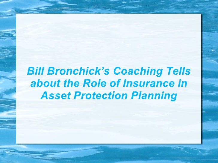 Bill Bronchick's Coaching Tells about the Role of Insurance in Asset Protection Planning