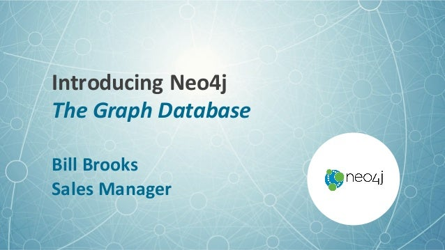 Introducing	   Neo4j The	   Graph	   Database Bill	   Brooks Sales	   Manager