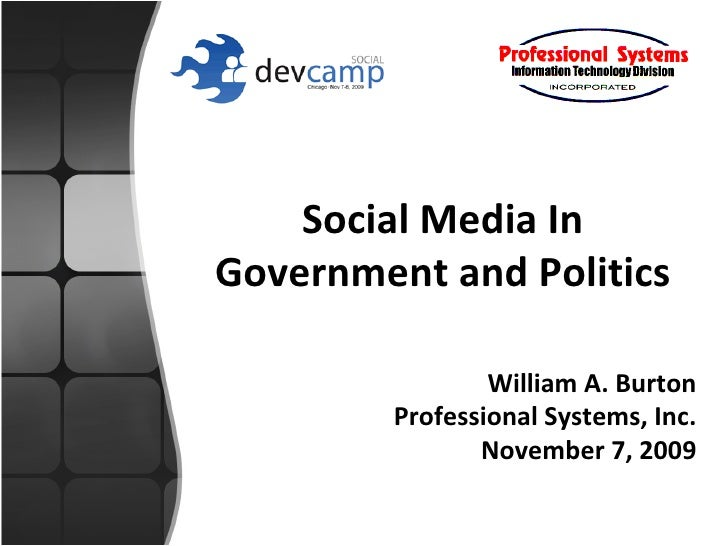 Social Media In Government and Politics William A. Burton Professional Systems, Inc. November 7, 2009