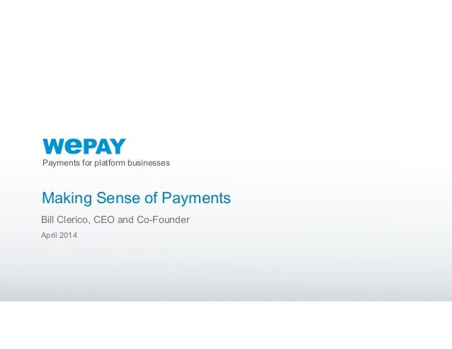 Payments for platform businesses Making Sense of Payments Bill Clerico, CEO and Co-Founder April 2014