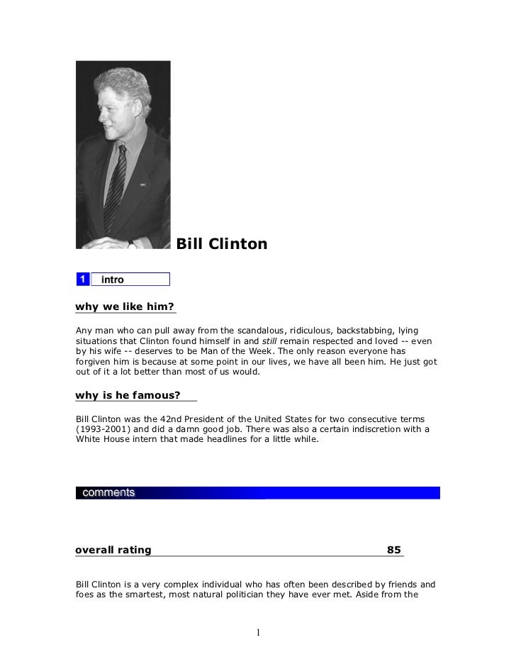 Bill Clintonwhy we like him?Any man who can pull away from the scandalous, ridiculous, backstabbing, lyingsituations that ...