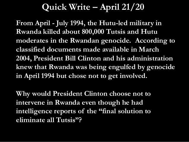 Quick Write – April 21/20From April - July 1994, the Hutu-led military inRwanda killed about 800,000 Tutsis and Hutumodera...