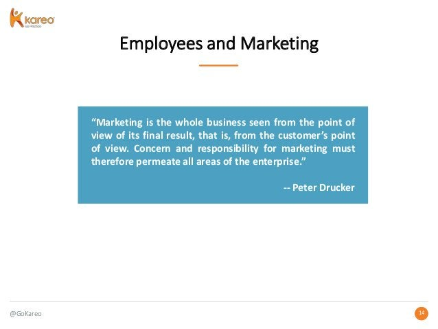 """@GoKareo 1414 Employees and Marketing """"Marketing is the whole business seen from the point of view of its final result, th..."""