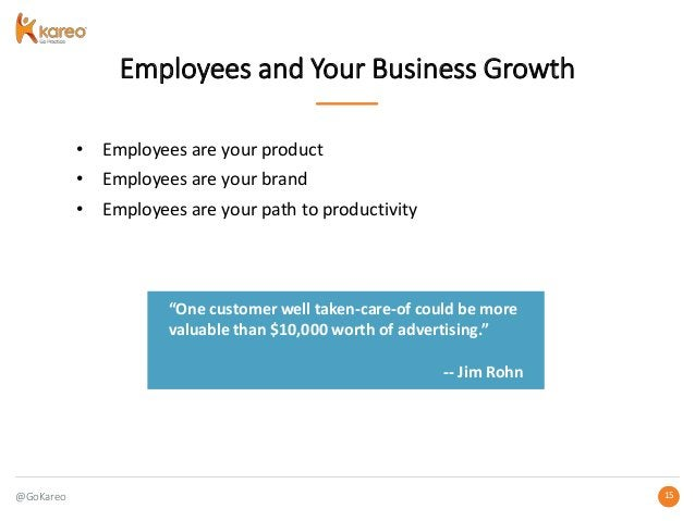 @GoKareo 1515 Employees and Your Business Growth • Employees are your product • Employees are your brand • Employees are y...