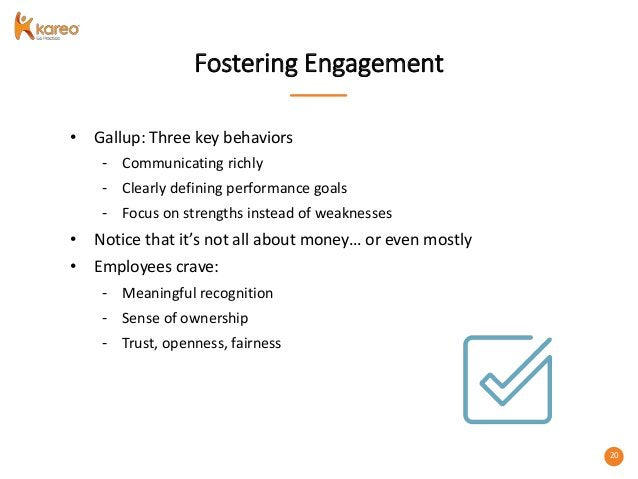 20 Fostering Engagement • Gallup: Three key behaviors - Communicating richly - Clearly defining performance goals - Focus ...