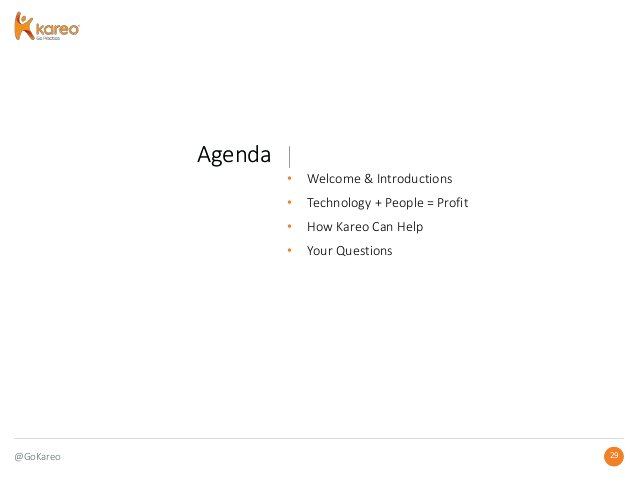 @GoKareo Agenda 29 Agenda 29 • Welcome & Introductions • Technology + People = Profit • How Kareo Can Help • Your Questions