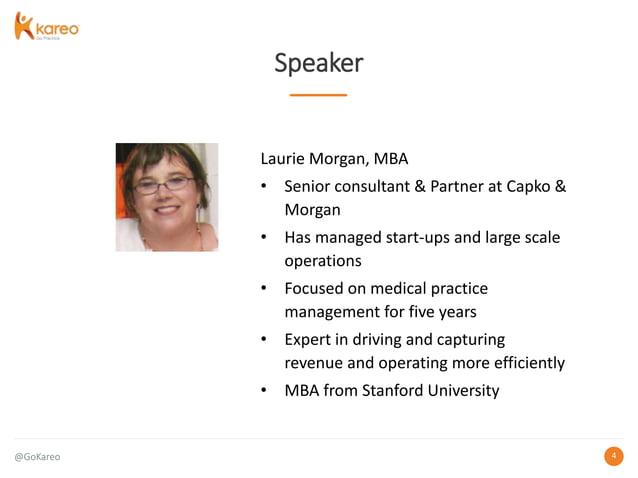 @GoKareo 44 Speaker Laurie Morgan, MBA • Senior consultant & Partner at Capko & Morgan • Has managed start-ups and large s...