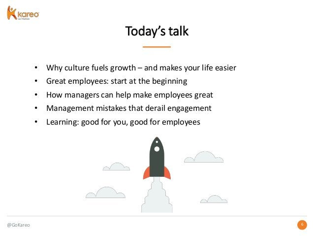 @GoKareo 66 Today's talk • Why culture fuels growth – and makes your life easier • Great employees: start at the beginning...