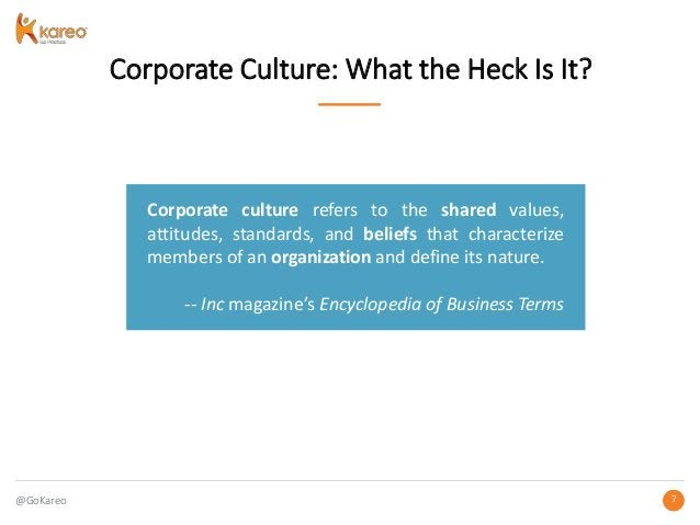 @GoKareo 77 Corporate Culture: What the Heck Is It? Corporate culture refers to the shared values, attitudes, standards, a...