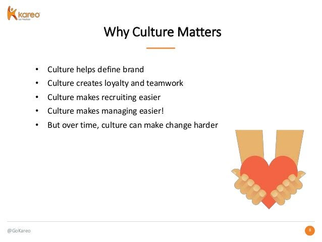 @GoKareo 88 • Culture helps define brand • Culture creates loyalty and teamwork • Culture makes recruiting easier • Cultur...