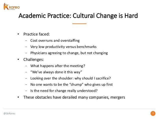 @GoKareo 99 Academic Practice: Cultural Change is Hard • Practice faced: - Cost overruns and overstaffing - Very low produ...