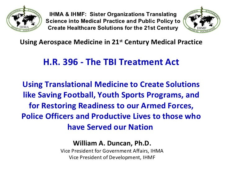 Using Aerospace Medicine in 21 st  Century Medical Practice H.R. 396 - The TBI Treatment Act Using Translational Medicine ...