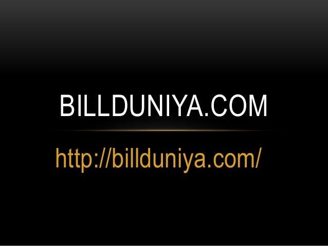 http://billduniya.com/ BILLDUNIYA.COM