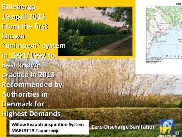 Willow Evapotranspiraton System MARJATTA Tappernøje BillebergaBilleberga 19 april 201319 april 2013 From the frstFrom the ...