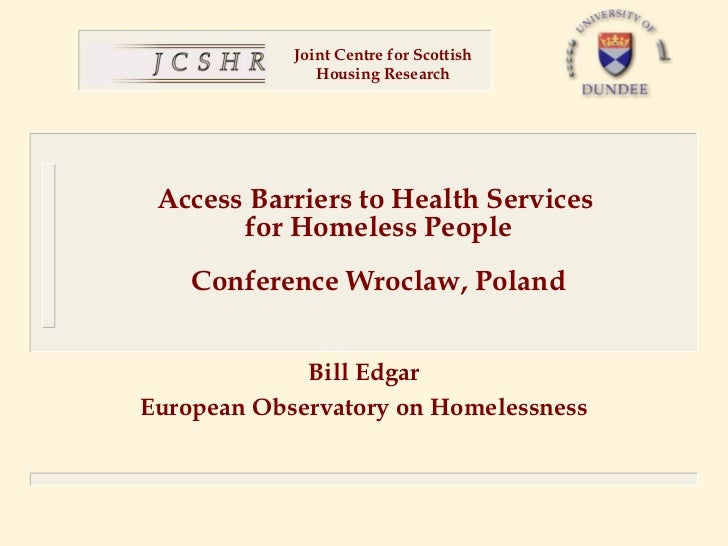 Joint Centre for Scottish               Housing Research Access Barriers to Health Services       for Homeless People    C...