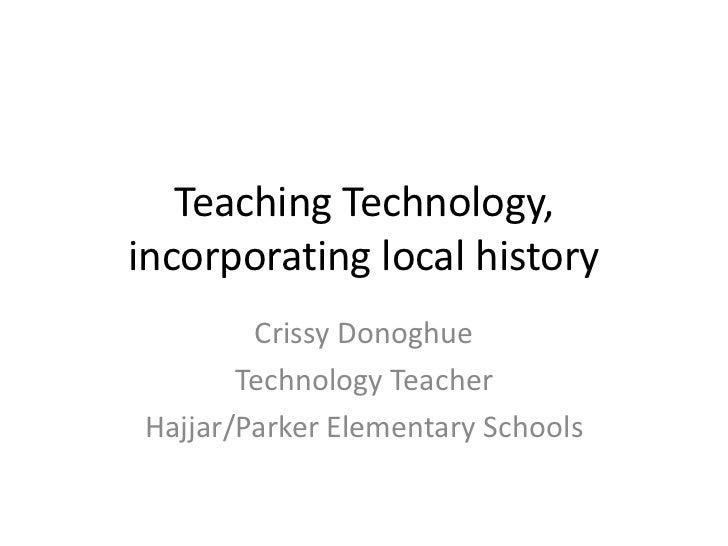 Teaching Technology,incorporating local history        Crissy Donoghue       Technology TeacherHajjar/Parker Elementary Sc...