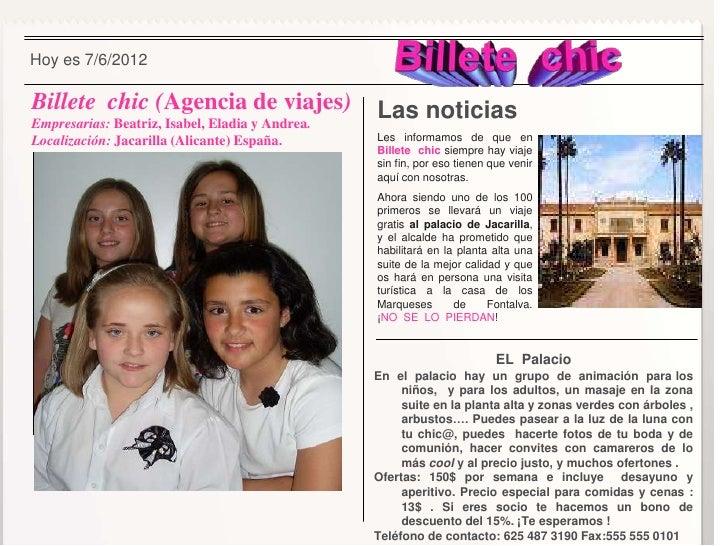 Hoy es 7/6/2012Billete chic (Agencia de viajes)                 Las noticiasEmpresarias: Beatriz, Isabel, Eladia y Andrea....