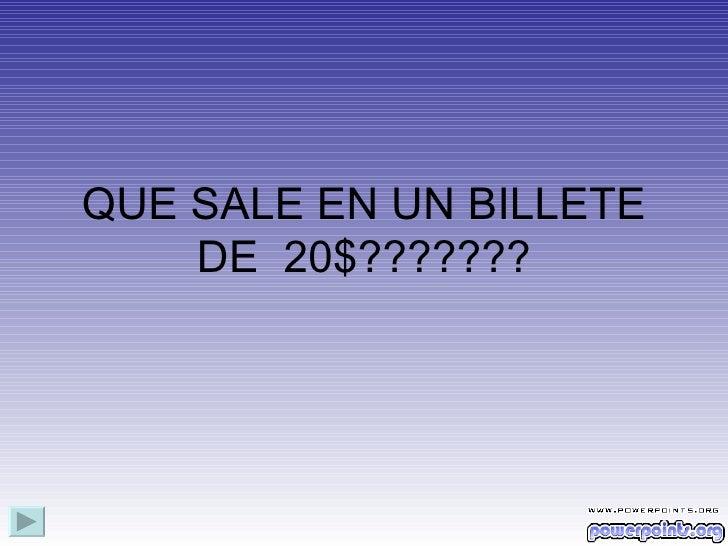 QUE SALE EN UN BILLETE DE  20$???????