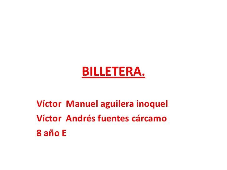 BILLETERA.Víctor Manuel aguilera inoquelVíctor Andrés fuentes cárcamo8 año E