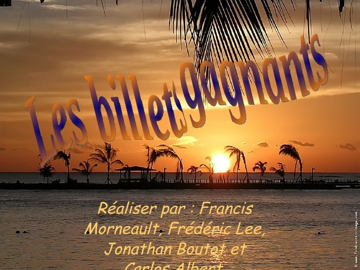 Réaliser par : Francis Morneault, Frédéric Lee, Jonathan Boutot et Carlos Albert. Les billets gagnants