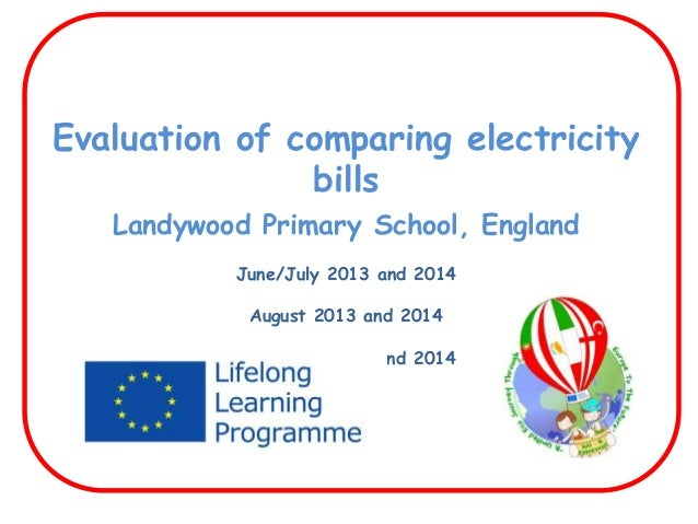Evaluation of comparing electricity bills Landywood Primary School, England June/July 2013 and 2014 August 2013 and 2014 D...