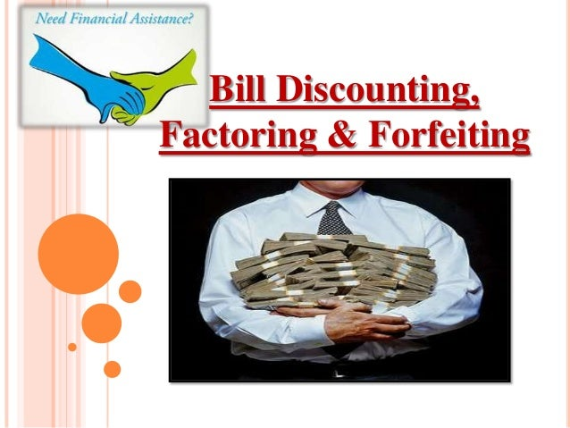 Bill Discounting, Factoring & Forfeiting