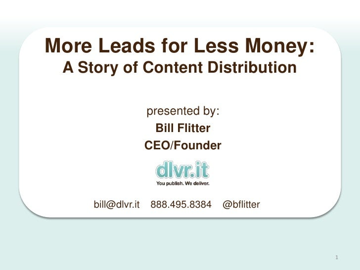 More Leads for Less Money: A Story of Content Distribution                    presented by:                      Bill Flit...