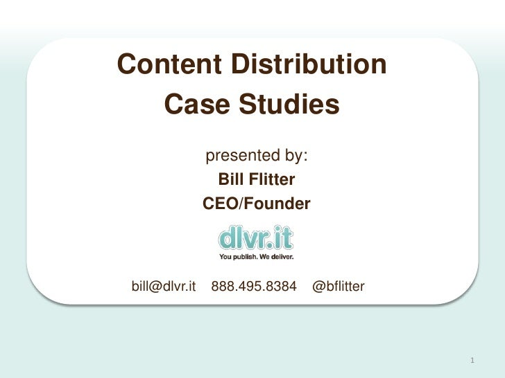 Content Distribution   Case Studies                presented by:                  Bill Flitter                CEO/Founder ...
