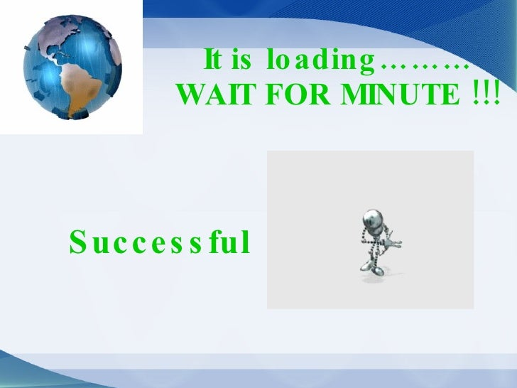 It is loading……… WAIT FOR MINUTE !!! Successful